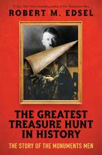 The Greatest Treasure Hunt in History: The Story of the Monuments Men