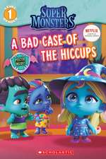 A Bad Case of Hiccups (Super Monsters Level One Reader)