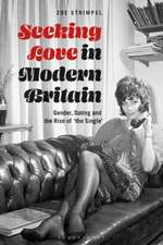 Seeking Love in Modern Britain: Gender, Dating and the Rise of 'the Single'