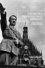 The British Press and Nazi Germany: Reporting from the Reich, 1933-39