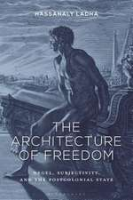 The Architecture of Freedom: Hegel, Subjectivity, and the Postcolonial State