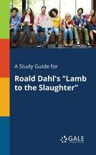 A Study Guide for Roald Dahl's Lamb to the Slaughter