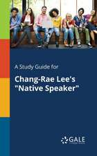A Study Guide for Chang-Rae Lee's