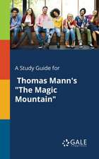 "A Study Guide for Thomas Mann's ""The Magic Mountain"""