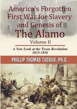 Americaos Forgotten First War for Slavery and Genesis of the Alamo Volume II