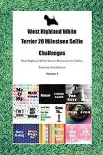 West Highland White Terrier 20 Milestone Selfie Challenges West Highland White Terrier Milestones for Selfies, Training, Socialization Volume 1