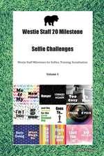 Westie Staff 20 Milestone Selfie Challenges Westie Staff Milestones for Selfies, Training, Socialization Volume 1