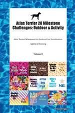 Atlas Terrier 20 Milestone Challenges: Outdoor & Activity Atlas Terrier Milestones for Outdoor Fun, Socialization, Agility & Training Volume 2