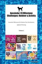Aussiedor 20 Milestone Challenges: Outdoor & Activity Aussiedor Milestones for Outdoor Fun, Socialization, Agility & Training Volume 2