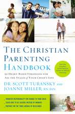 The Christian Parenting Handbook: 50 Heart-Based Strategies for All the Stages of Your Child's Life