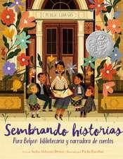 Sembrando historias: Pura Belpré: bibliotecaria y narradora de cuentos: Planting Stories: The Life of Librarian and Storyteller Pura Belpre (Spanish edition)