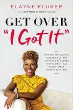 Get Over 'I Got It'