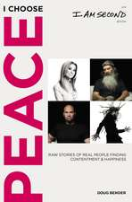 I Choose Peace: Raw Stories of Real People Finding Contentment and Happiness
