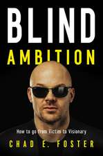 Blind Ambition: How to Go from Victim to Visionary