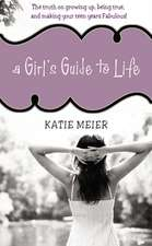 A Girl's Guide to Life: The Truth on Growing Up, Being Real, and Making Your Teen Years Fabulous!