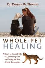 Whole-Pet Healing:  A Heart-To-Heart Guide to Connecting with and Caring for Your Animal Companion