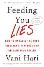 Feeding You Lies: Unraveling the Food Industry's Playbook to Reclaim Your Health