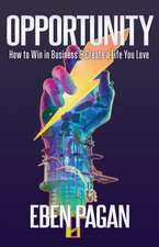 Opportunity: How to Win in Business and Create a Life You Love