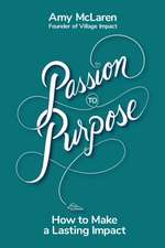 Passion to Purpose: How to Make a Lasting Impact