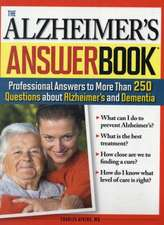 The Alzheimer's Answer Book:  Professional Answers to More Than 250 Questions about Alzheimer's and Dementia