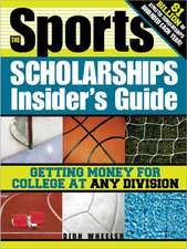 The Sports Scholarships Insider's Guide:  Getting Money for College at Any Division