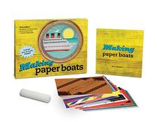 Making Paper Boats:  9 Boats That Actually Float! [With Rub-On Wax Stick and Paperback Book and Origami Paper]