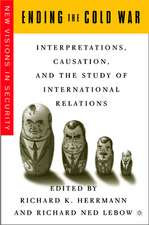 Ending the Cold War: Interpretations, Causation and the Study of International Relations