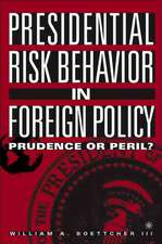 Presidential Risk Behavior in Foreign Policy: Prudence or Peril?