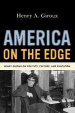 America on the Edge: Henry Giroux on Politics, Culture, and Education