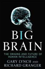 Big Brain:  The Origins and Future of Human Intelligence
