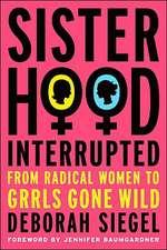 Sisterhood, Interrupted: From Radical Women to Grrls Gone Wild