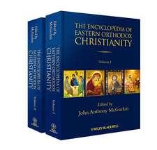 The Encyclopedia of Eastern Orthodox Christianity: 2 Volume Set