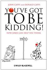 You′ve Got To Be Kidding!: How Jokes Can Help You Think