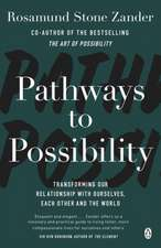 Pathways to Possibility: Transform your outlook on life with the bestselling author of The Art of Possibility
