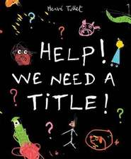 Tullet, H: Help! We Need a Title!