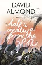 Almond, D: Half a Creature from the Sea