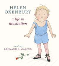 Marcus, L: Helen Oxenbury: A Life in Illustration