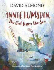 Almond, D: Annie Lumsden, the Girl from the Sea