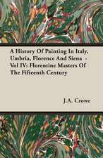 A History of Painting in Italy, Umbria, Florence and Siena - Vol IV