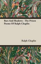 Bars and Shadows - The Prison Poems of Ralph Chaplin:  A Study of Eighteenth Century Radicalism in France
