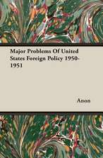 Major Problems of United States Foreign Policy 1950-1951:  Sovereign, Soldier, Scholar