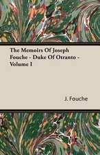 The Memoirs of Joseph Fouche - Duke of Otranto - Volume I