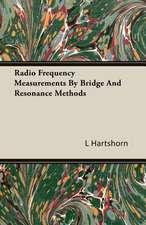 Radio Frequency Measurements by Bridge and Resonance Methods