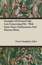Examples of Printed Folk-Lore Concerning Fife - With Some Notes Clackmannan and Kinross-Shires:  Organization and Administration