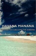 Havana Manana - A Guide to Cuba and the Cubans