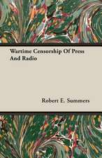 Wartime Censorship of Press and Radio:  His Life and Work