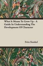 What It Means to Grow Up - A Guide in Understanding the Development of Character:  The Problems of the North-West Frontiers of India and Their Solutions