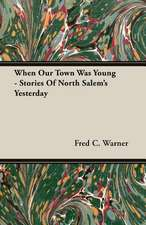 When Our Town Was Young - Stories of North Salem's Yesterday:  The Problems of the North-West Frontiers of India and Their Solutions