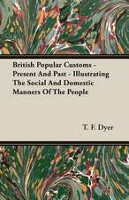 British Popular Customs - Present and Past - Illustrating the Social and Domestic Manners of the People:  Keys to the Kingdom Series