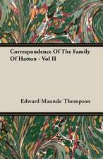 Correspondence of the Family of Hatton - Vol II:  Its Origin and Industrial Uses